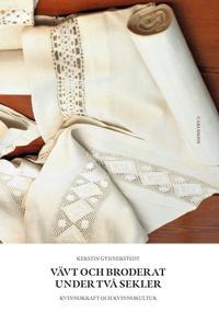 Vävt och broderat under två sekler : kvinnokraft och kvinnokultur - Kerstin Gynnerstedt pdf epub