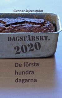 Dagsfärskt 2020 : de första hundra dagarna - Gunnar Stjernström pdf epub