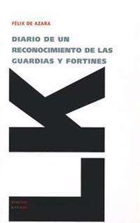 Diario de un Reconocimiento de las Guardias y Fortines Que Guarnecen la Linea de Frontera de Buenos Aires Para Ensancharla