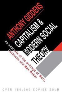 Capitalism and Modern Social Theory; An Analysis of the Writings of Marx, Durkheim and Max Weber.