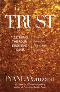 Trust: Mastering the 4 Essential Trusts: Trust in God, Trust in Yourself, Trust in Others, Trust in Life