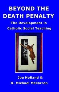 Beyond the Death Penalty: The Development in Catholic Social Teaching