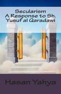 Secularism: A Response to Sh. Yusuf Al Qaradawi