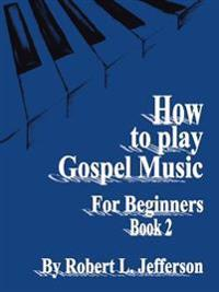 How to Play Black Gospel for Beginners Book 2