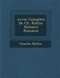 Uvres Completes de Ch. Rollin: Histoire Romaine
