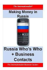 Making Money in Russia: Russia Who's Who + Business Contacts