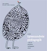 Lyssnandets pedagogik : etik och demokrati i pedagogiskt arbete