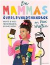 SIGNERAD: En mammas överlevnadshandbok: Insikter och hacks för en enklare och roligare vardag