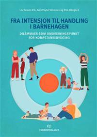 Fra intensjon til handling i barnehagen - Liv Torunn Eik, Gerd Sylvi Steinnes, Elin Ødegård | Inprintwriters.org