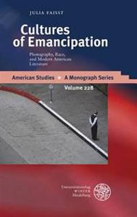 Cultures of Emancipation: Photography, Race, and Modern American Literature