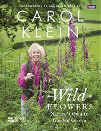 Wild Flowers: Nature's Own to Garden Grown
