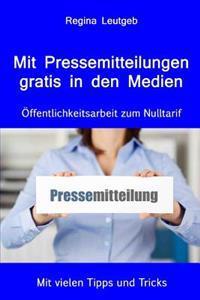 Mit Pressemitteilungen Gratis in Den Medien. Offentlichkeitsarbeit Zum Nulltarif