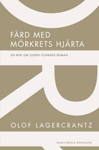 Färd med mörkrets hjärta : En bok om Joseph Conrads roman