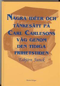 Några idéer och tänkesätt på Carl Carlesons väg genom den tidiga frihetstiden
