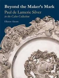 Beyond the Maker's Mark: Paul de Lamerie Silver in the Cahn Collection
