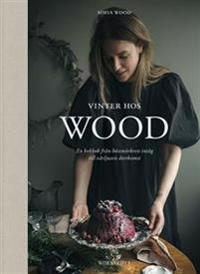 SIGNERAD: Vinter hos Wood : en kokbok från höstmörkrets inträde till vårljusets återkomst