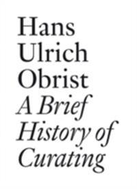 Brief History of Curating: By Hans Ulrich Obrist