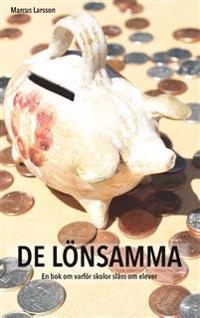 De lönsamma : En bok om varför skolor slåss om elever - Marcus Larsson pdf epub