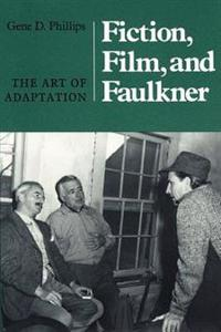 Fiction, Film, and Faulkner: The Art of Adaptation