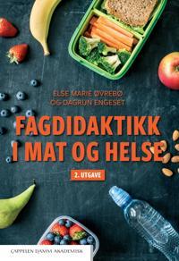 Fagdidaktikk i mat og helse - Else Marie Øvrebø, Dagrun Engeset | Ridgeroadrun.org