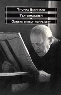 Teatermakeren ; Ganske enkelt komplisert : to skuespill - Thomas Bernhard | Ridgeroadrun.org