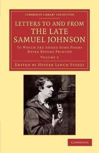 Letters to and from the Late Samuel Johnson, LL.D. 2 Volume Set Letters to and from the Late Samuel Johnson, LL.D.