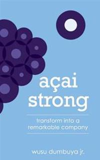 Acai Strong: Transform Into a Remarkable Company