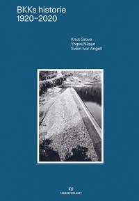 BKKs historie 1920-2020 - Knut Grove, Yngve Nilsen, Svein Ivar Angell | Inprintwriters.org