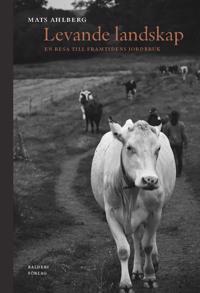 Levande landskap : en resa till framtidens jordbruk - Mats Ahlberg -  klotband (9789198332230) | Adlibris Bokhandel