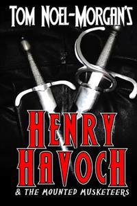 Henry Havoch: & the Mounted Musketeers