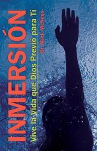 Inmersion: Vive La Vida Que Dios Previo Para Ti