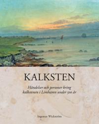 Kalksten. Händelser och personer kring kalkstenen i Limhamn under 500 år - Ingemar Wickström pdf epub