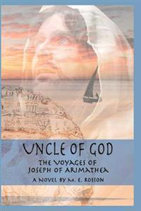 Uncle of God: The Voyages of Joseph of Arimathea