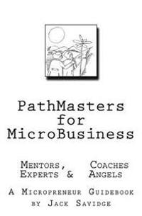 Pathmasters for Microbusiness - Mentors, Coaches, Experts & Angels: A Micropreneur's Guidebook