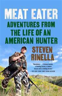 Meat Eater  Adventures from the Life of an American Hunter - Steven Rinella - böcker (9780385529822)     Bokhandel