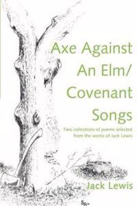 Axe Against an Elm/Covenant Songs