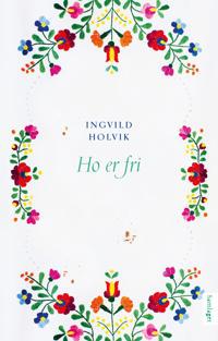 Ho er fri - Ingvild Holvik pdf epub