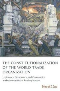The Constitutionalization of the World Trade Organization