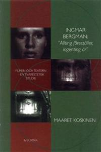"""Ingmar Bergman: """"Allting föreställer, ingenting är"""" - Filmen och teatern ? en tvärestetisk studie"""