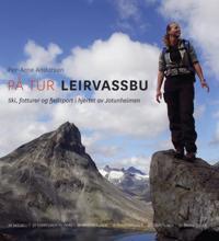 På tur Leirvassbu: Ski, fotturer og fjellsport i hjertet av Jotunheimen