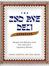 The 2nd Ave Deli Cookbook: Recipes and Memories from Abe Lebewohl's Legendary New York Kitchen