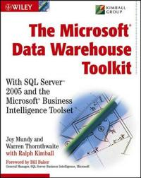 The Microsoft Data Warehouse Toolkit: With SQL ServerTM 2005 and the Micros