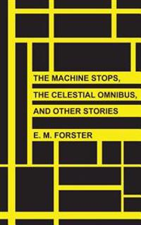 The Machine Stops, the Celestial Omnibus, and Other Stories