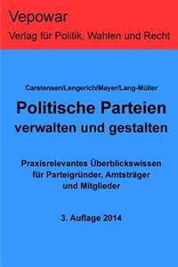 Politische Parteien Verwalten Und Gestalten.: Praxisrelevantes Überblickswissen Für Parteigründer, Amtsträger Und Mitglieder