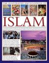 The Illustrated Encyclopedia of Islam: A Comprehensive Guide to the History, Philosophy and Practice of Islam Around the World, with More Than 500 Bea