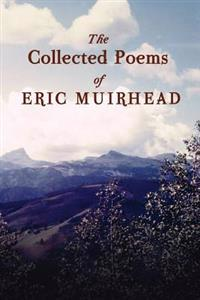 The Collected Poems of Eric Muirhead: 1969-2012