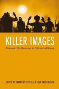 Killer Images: Documentary Film, Memory, and the Performance of Violence