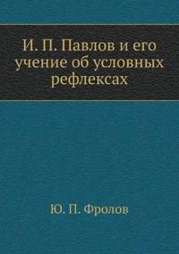 I. P. Pavlov I Ego Uchenie OB Uslovnyh Refleksah