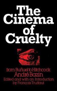 The Cinema of Cruelty: From Bunuel to Hitchcock
