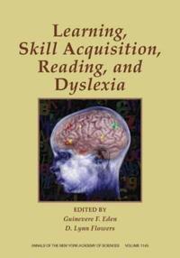 Learning, Skill Acquisition, Reading, and Dyslexia